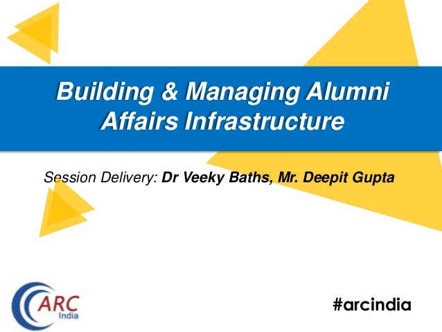 #arcindia Building & Managing Alumni Affairs Infrastructure Session Delivery: Dr Veeky Baths, Mr. Deepit Gupta