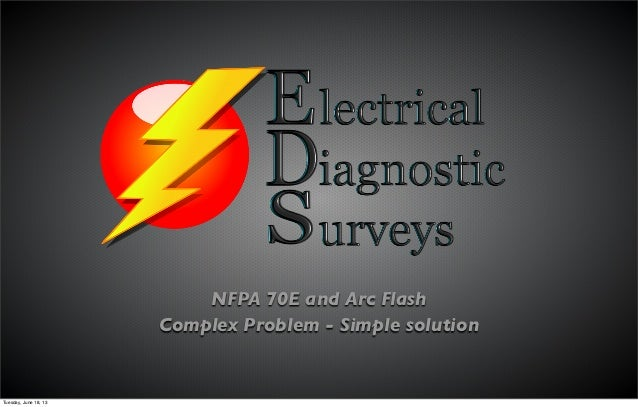 NFPA 70E and Arc FlashComplex Problem - Simple solutionTuesday, June 18, 13