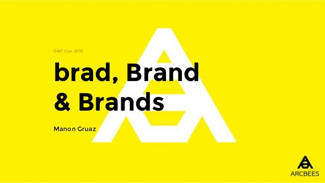brad, Brand & Brands GWT Con 2015 Manon Gruaz