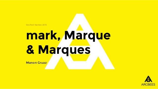 mark, Marque & Marques DevFest Nantes 2015 Manon Gruaz