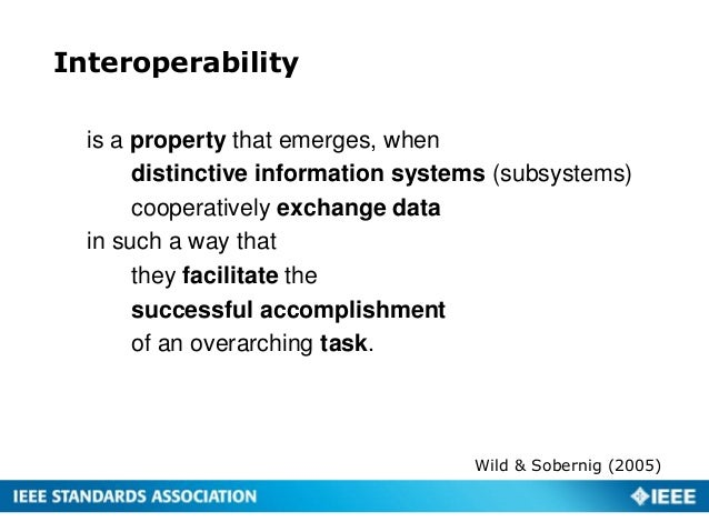 Interoperability is a property that emerges, when distinctive information systems (subsystems) cooperatively exchange data...