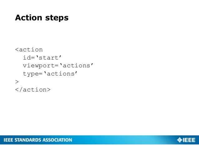 Action steps <action id='start' viewport='actions' type='actions' > </action>