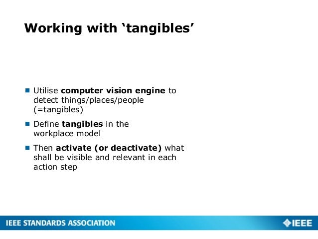 Working with 'tangibles'  Utilise computer vision engine to detect things/places/people (=tangibles)  Define tangibles i...