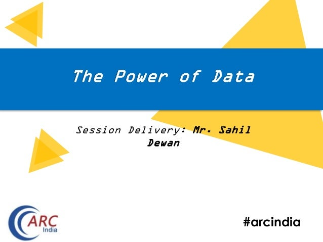 #arcindia The Power of Data Session Delivery: Mr. Sahil Dewan