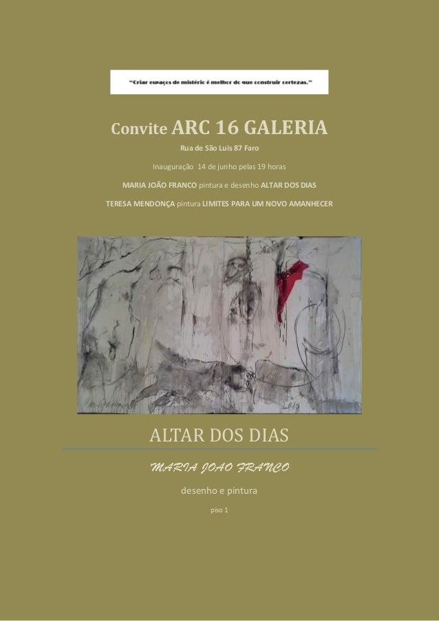 Convite ARC 16 GALERIA Rua de São Luis 87 Faro Inauguração 14 de junho pelas 19 horas MARIA JOÃO FRANCO pintura e desenho ...