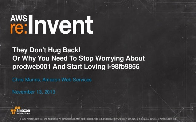 They Don't Hug Back! Or Why You Need To Stop Worrying About prodweb001 And Start Loving i-98fb9856 Chris Munns, Amazon Web...