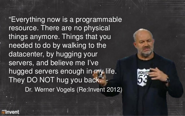 """""""Everything now is a programmable resource. There are no physical things anymore. Things that you needed to do by walking ..."""