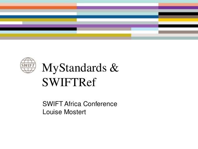 MyStandards &SWIFTRefSWIFT Africa ConferenceLouise Mostert