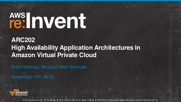 ARC202 High Availability Application Architectures in Amazon Virtual Private Cloud Brett Hollman, Amazon Web Services Nove...