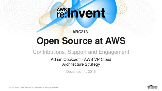 © 2016, Amazon Web Services, Inc. or its Affiliates. All rights reserved. Adrian Cockcroft - AWS VP Cloud Architecture Str...