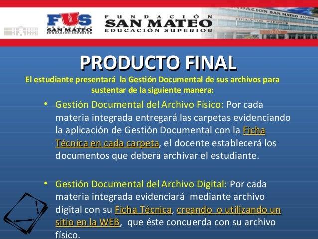 PRODUCTO FINALPRODUCTO FINALEl estudiante presentará la Gestión Documental de sus archivos parasustentar de la siguiente m...