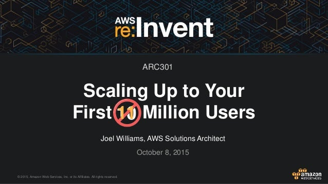 © 2015, Amazon Web Services, Inc. or its Affiliates. All rights reserved. Joel Williams, AWS Solutions Architect October 8...
