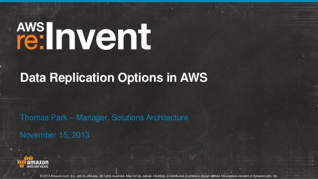 Data Replication Options in AWS Thomas Park – Manager, Solutions Architecture November 15, 2013  © 2013 Amazon.com, Inc. a...