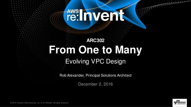© 2016, Amazon Web Services, Inc. or its Affiliates. All rights reserved. Rob Alexander, Principal Solutions Architect Dec...
