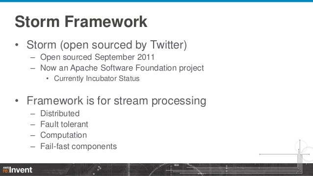 Storm Framework • Storm (open sourced by Twitter) – Open sourced September 2011 – Now an Apache Software Foundation projec...