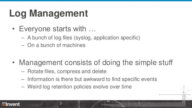 Log Management • Everyone starts with … – A bunch of log files (syslog, application specific) – On a bunch of machines  • ...