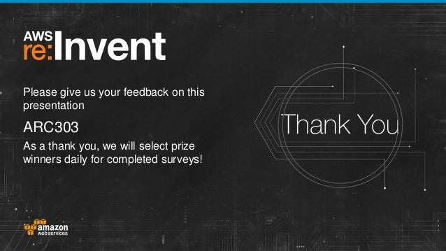 Please give us your feedback on this presentation  ARC303 As a thank you, we will select prize winners daily for completed...