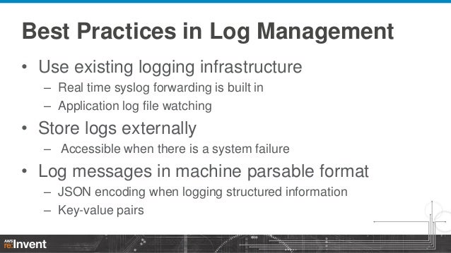 Best Practices in Log Management • Use existing logging infrastructure – Real time syslog forwarding is built in – Applica...