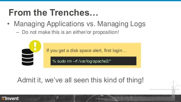 From the Trenches… • Managing Applications vs. Managing Logs – Do not make this is an either/or proposition!  If you get a...