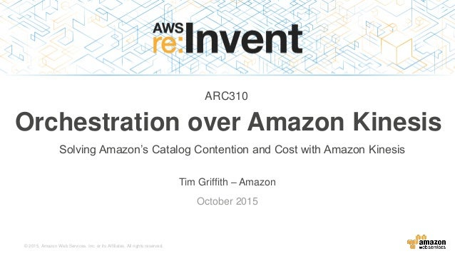 © 2015, Amazon Web Services, Inc. or its Affiliates. All rights reserved. Tim Griffith – Amazon October 2015 Orchestration...
