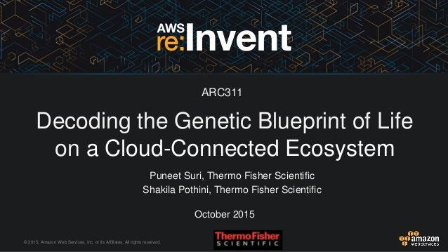 Arc311 decoding the genetic blueprint of life on a cloud ecosystem 2015 amazon web services inc or its affiliates malvernweather Images
