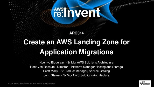 © 2016, Amazon Web Services, Inc. or its Affiliates. All rights reserved. ARC314 Create an AWS Landing Zone for Applicatio...