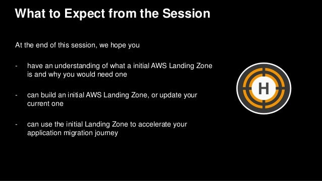 What to Expect from the Session At the end of this session, we hope you - have an understanding of what a initial AWS Land...