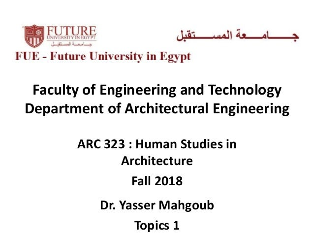 Faculty of Engineering and Technology Department of Architectural Engineering ARC 323 : Human Studies in Architecture Fall...