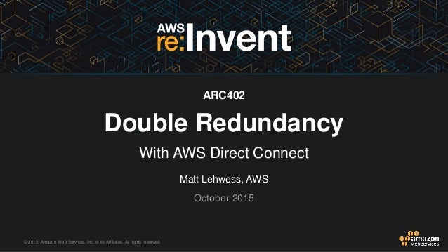 © 2015, Amazon Web Services, Inc. or its Affiliates. All rights reserved. Matt Lehwess, AWS October 2015 ARC402 Double Red...