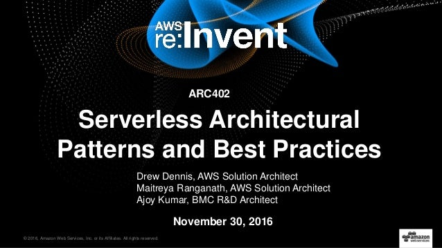 © 2016, Amazon Web Services, Inc. or its Affiliates. All rights reserved. Drew Dennis, AWS Solution Architect Maitreya Ran...