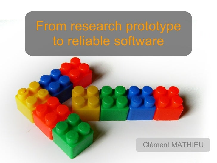 From research prototype to reliable software Cl é ment MATHIEU