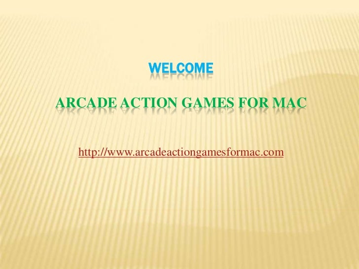 WELCOMEARCADE ACTION GAMES FOR MAC<br />http://www.arcadeactiongamesformac.com<br />