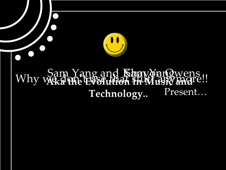 Sam Yang Khavon Owens Present… and Sam Yang Why we don't use that stuff anymore!! Aka the Evolution in Music and Technolog...