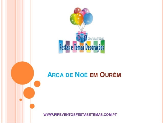 ARCA DE NOÉ EM OURÉM WWW.PIPEVENTOSFESTASETEMAS.COM.PT