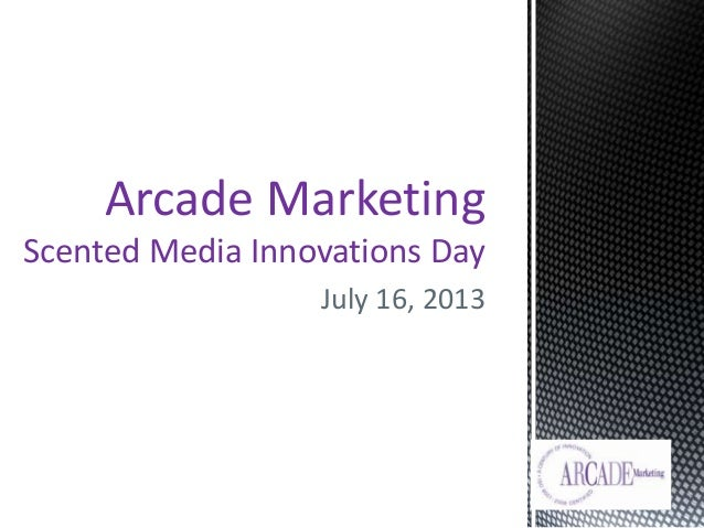 July 16, 2013 Arcade Marketing Scented Media Innovations Day