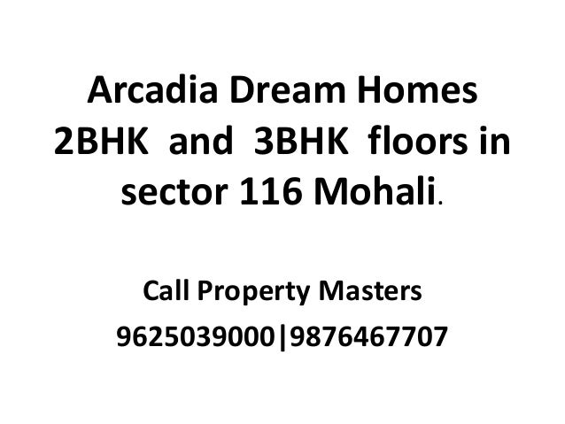 Arcadia Dream Homes 2BHK and 3BHK floors in sector 116 Mohali. Call Property Masters 9625039000|9876467707