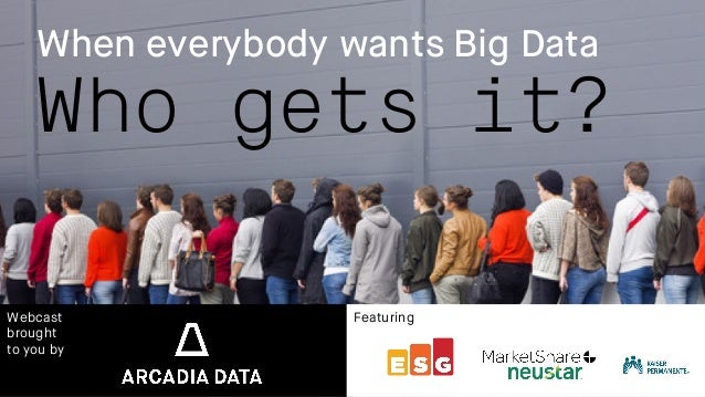 When everybody wants Big Data Who gets it? Webcast brought to you by FEATURING	 Featuring Enter