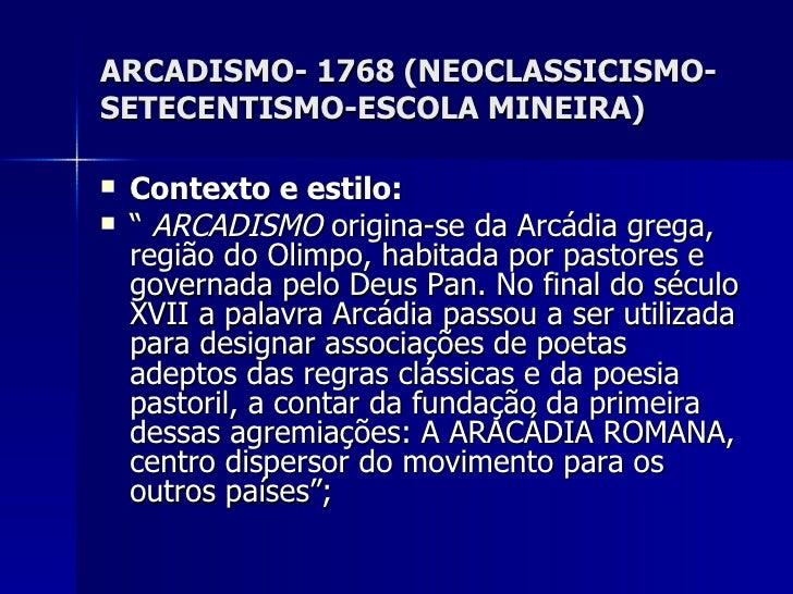 "ARCADISMO- 1768 (NEOCLASSICISMO-SETECENTISMO-ESCOLA MINEIRA) <ul><li>Contexto e estilo: </li></ul><ul><li>""  ARCADISMO  or..."