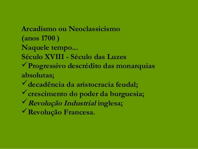 Arcadismo ou Neoclassicismo(anos 1700 )Naquele tempo...Século XVIII - Século das LuzesProgressivo descrédito das monarqui...
