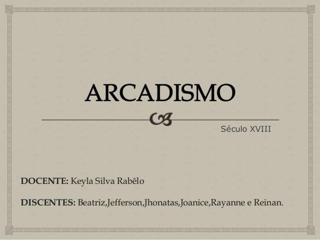 Século XVIII  DOCENTE: Keyla Silva Rabêlo DISCENTES: Beatriz,Jefferson,Jhonatas,Joanice,Rayanne e Reinan.