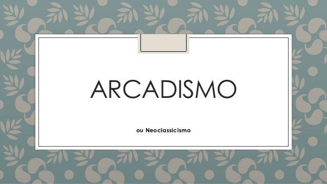ARCADISMO ou Neoclassicismo