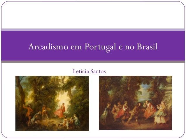 Letícia Santos Arcadismo em Portugal e no Brasil