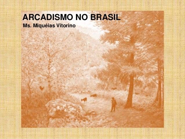 ARCADISMO NO BRASIL  Ms. Miquéias Vitorino