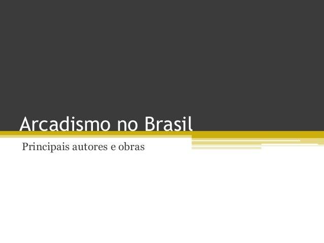 Arcadismo no Brasil Principais autores e obras