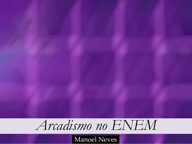 Arcadismo no ENEM Manoel Neves