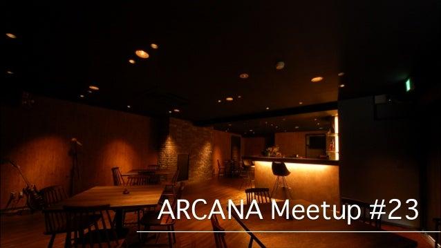 ARCANA Meetup #23