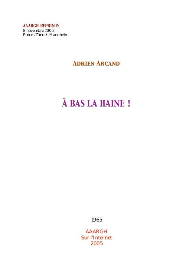 AAARGH REPRINTS 8 novembre 2005 : Procès Zündel, Mannheim Adrien Arcand À BAS LA HAINE ! 1965 AAARGH Sur l'Internet 2005
