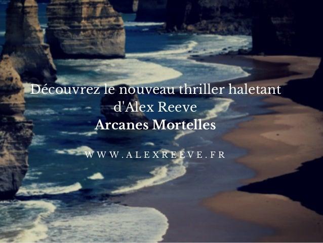 Découvrez le nouveau thriller haletant d'Alex Reeve Arcanes Mortelles W W W . A L E X R E E V E . F R