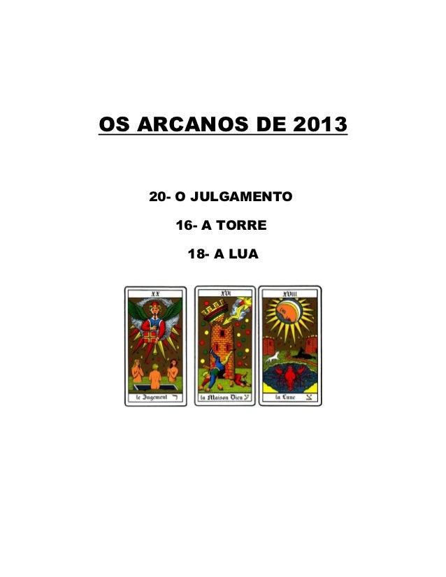 OS ARCANOS DE 2013   20- O JULGAMENTO     16- A TORRE       18- A LUA