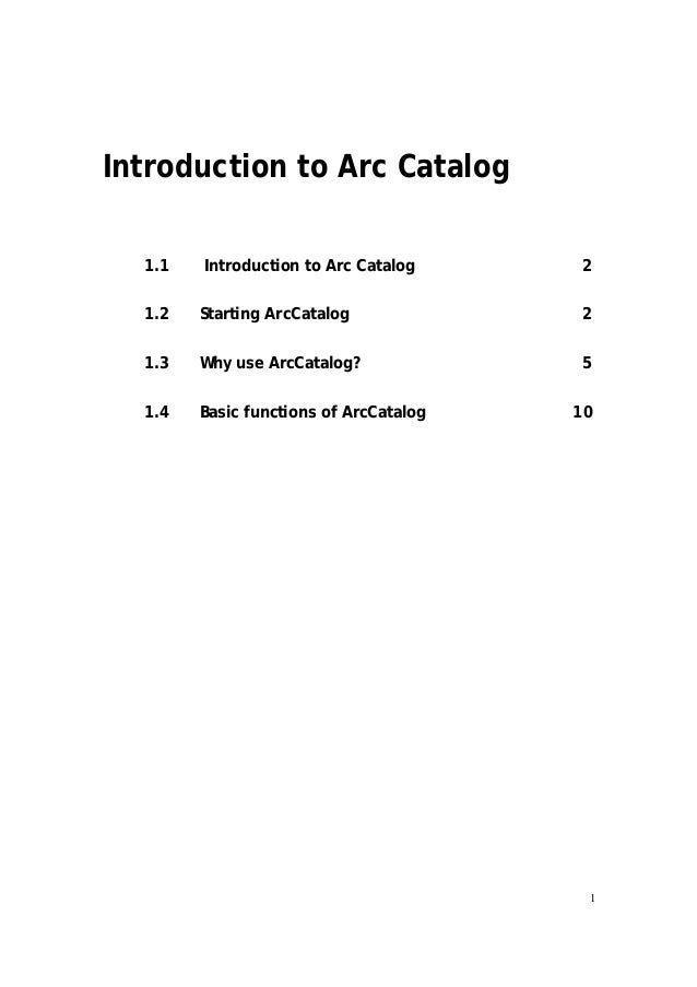 Introduction to Arc Catalog  1.1   Introduction to Arc Catalog     2  1.2   Starting ArcCatalog             2  1.3   Why u...